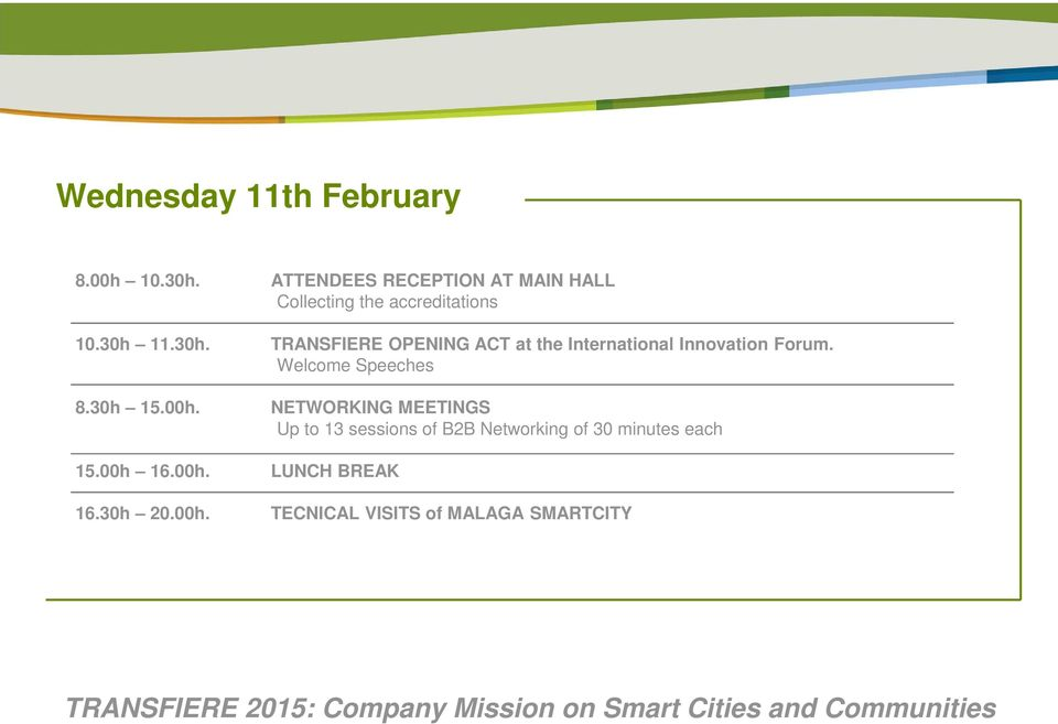 11.30h. TRANSFIERE OPENING ACT at the International Innovation Forum. Welcome Speeches 8.