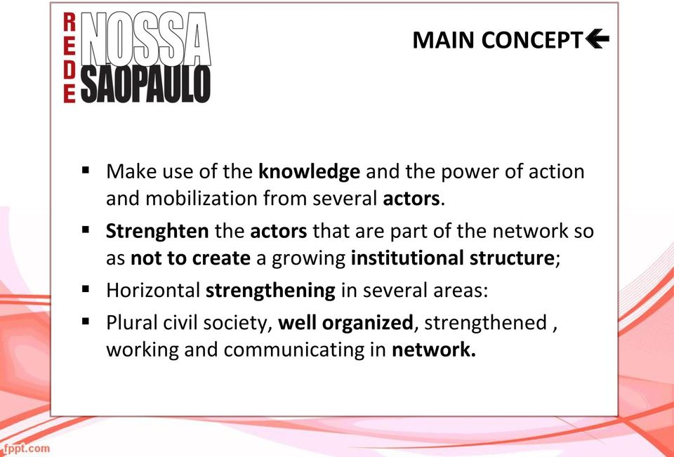 Strenghten the actors that are part of the network so as not to create a growing