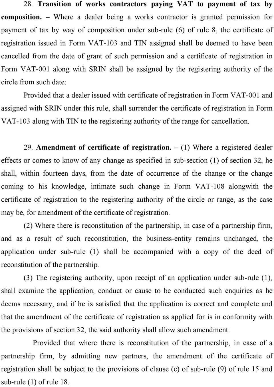 assigned shall be deemed to have been cancelled from the date of grant of such permission and a certificate of registration in Form VAT-001 along with SRIN shall be assigned by the registering