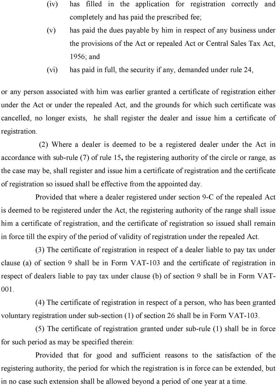 registration either under the Act or under the repealed Act, and the grounds for which such certificate was cancelled, no longer exists, he shall register the dealer and issue him a certificate of