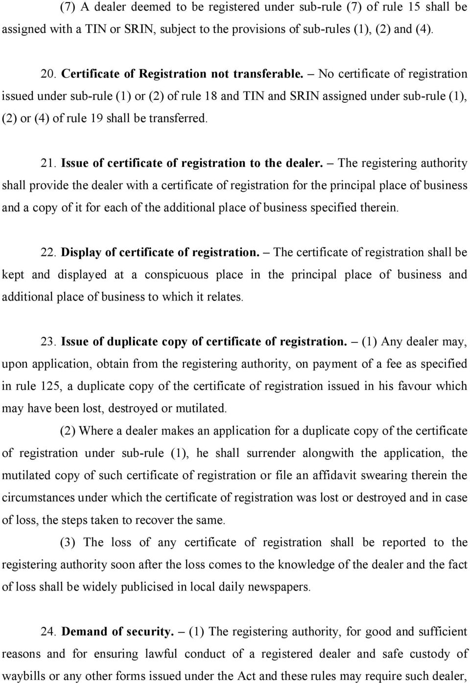 No certificate of registration issued under sub-rule (1) or (2) of rule 18 and TIN and SRIN assigned under sub-rule (1), (2) or (4) of rule 19 shall be transferred. 21.