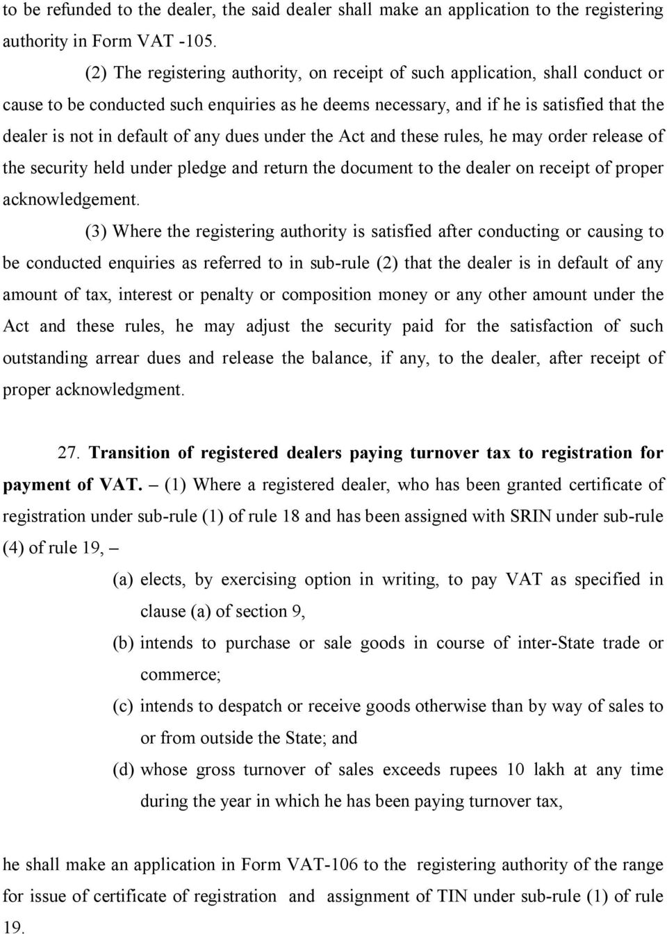 any dues under the Act and these rules, he may order release of the security held under pledge and return the document to the dealer on receipt of proper acknowledgement.
