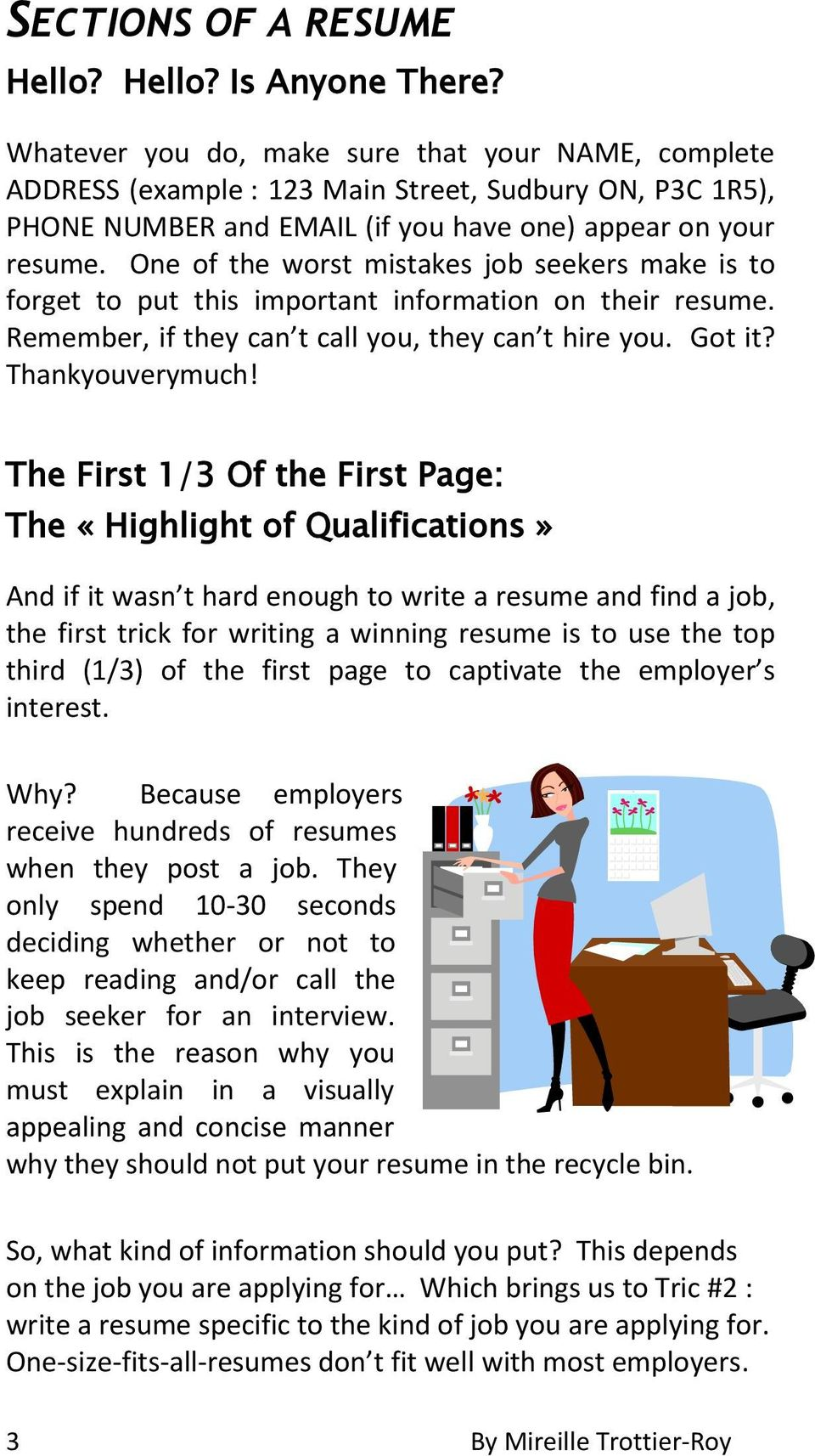 One of the worst mistakes job seekers make is to forget to put this important information on their resume. Remember, if they can t call you, they can t hire you. Got it? Thankyouverymuch!