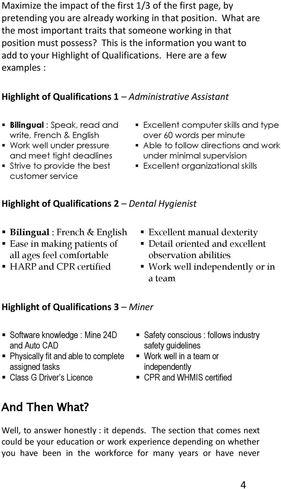 Here are a few examples : Highlight of Qualifications 1 Administrative Assistant Bilingual : Speak, read and write, French & English Work well under pressure and meet tight deadlines Strive to