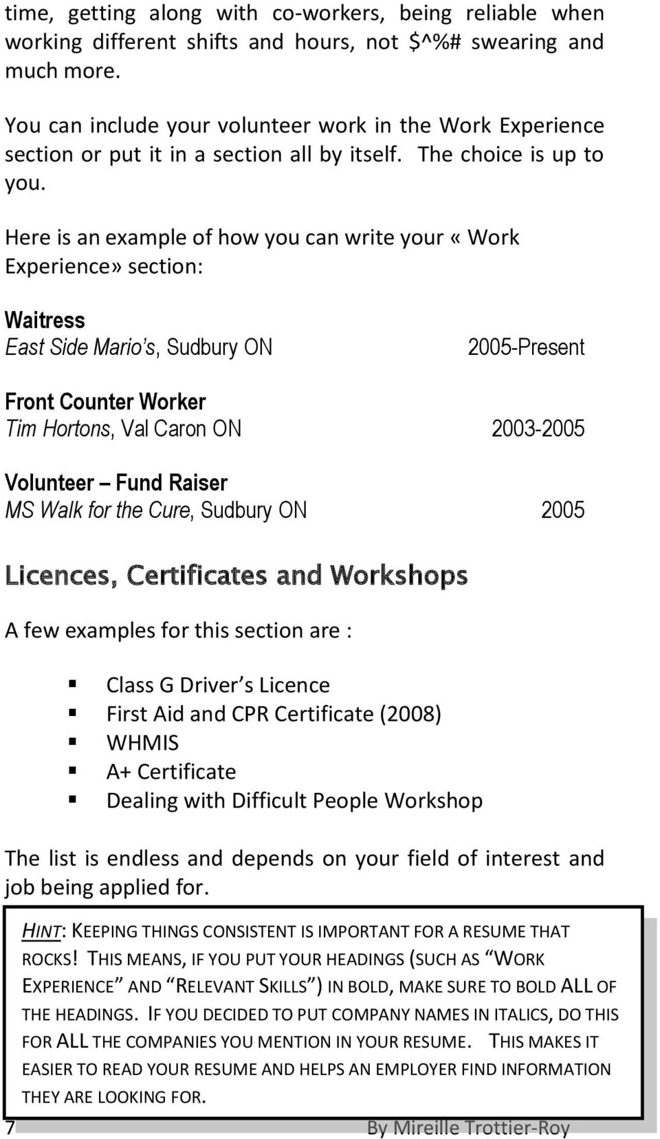 Here is an example of how you can write your «Work Experience» section: Waitress East Side Mario s, Sudbury ON 2005-Present Front Counter Worker Tim Hortons, Val Caron ON 2003-2005 Volunteer Fund