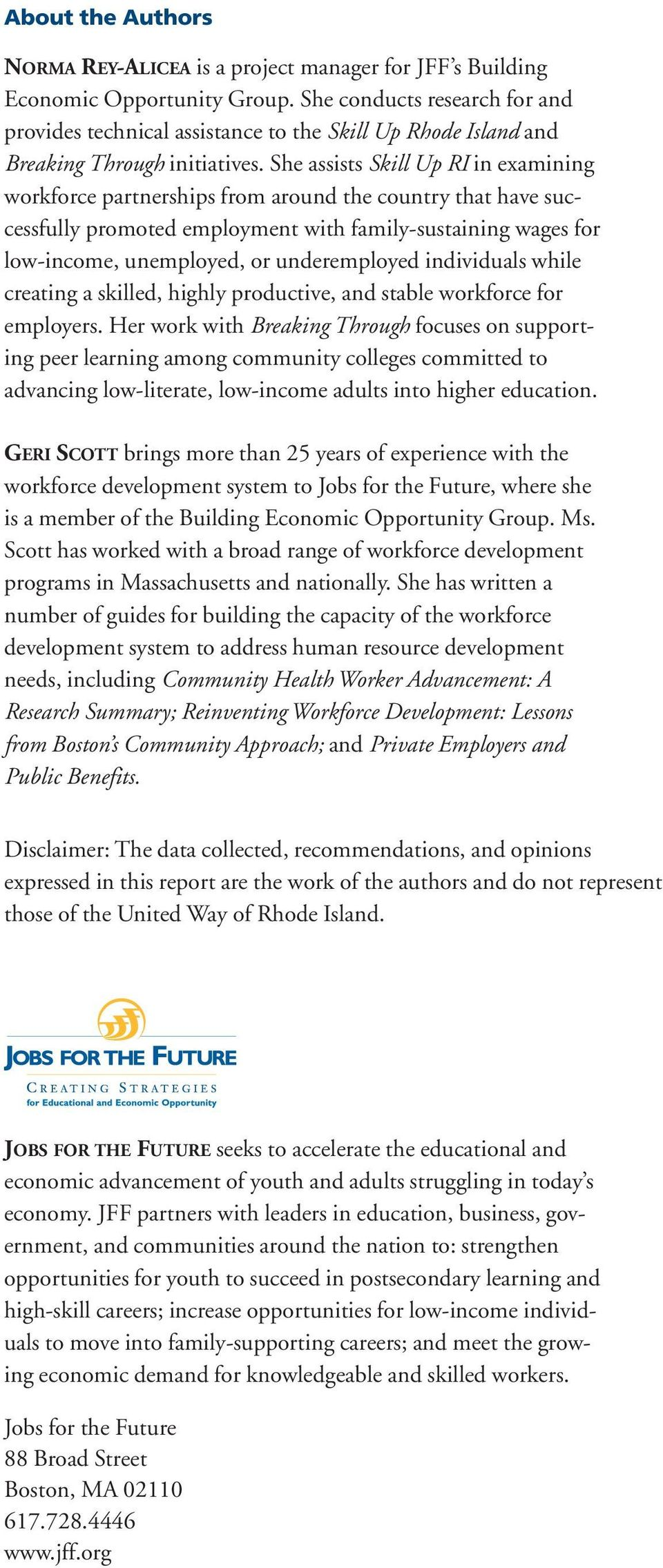 She assists Skill Up RI in examining workforce partnerships from around the country that have successfully promoted employment with family-sustaining wages for low-income, unemployed, or