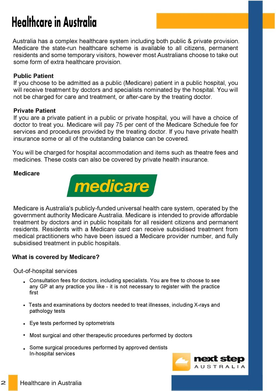 provision. Public Patient If you choose to be admitted as a public (Medicare) patient in a public hospital, you will receive treatment by doctors and specialists nominated by the hospital.