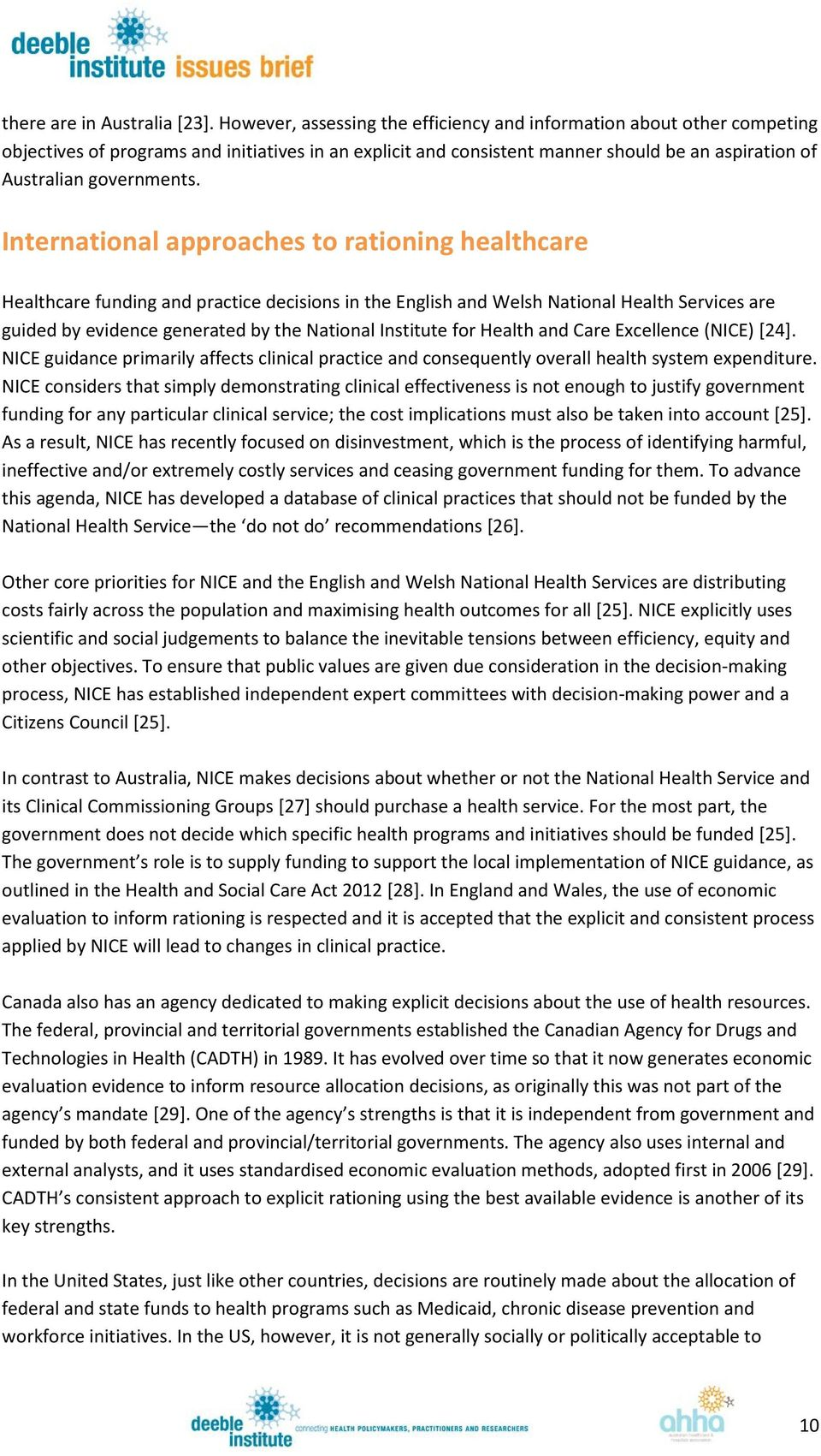 International approaches to rationing healthcare Healthcare funding and practice decisions in the English and Welsh National Health Services are guided by evidence generated by the National Institute