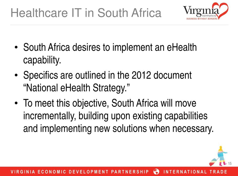 Specifics are outlined in the 2012 document National ehealth Strategy.