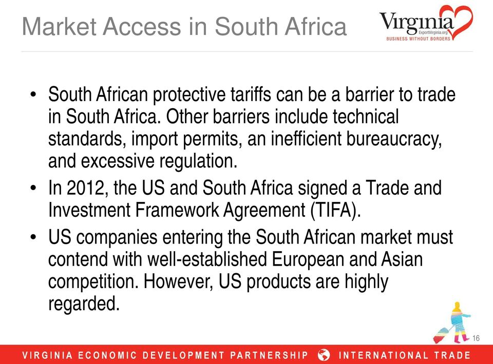 In 2012, the US and South Africa signed a Trade and Investment Framework Agreement (TIFA).