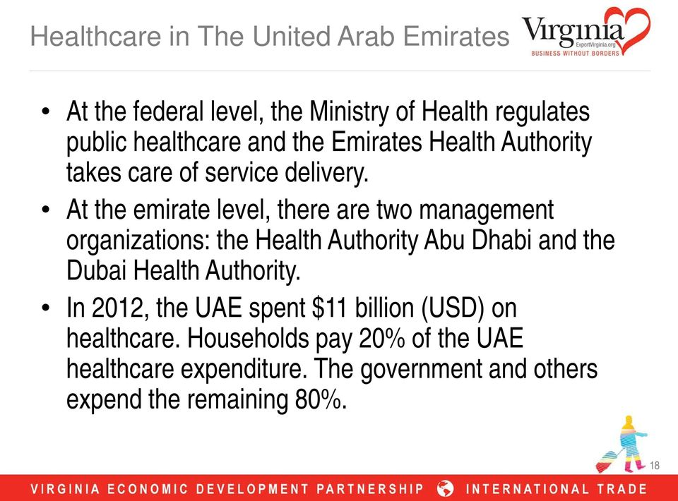 At the emirate level, there are two management organizations: the Health Authority Abu Dhabi and the Dubai Health
