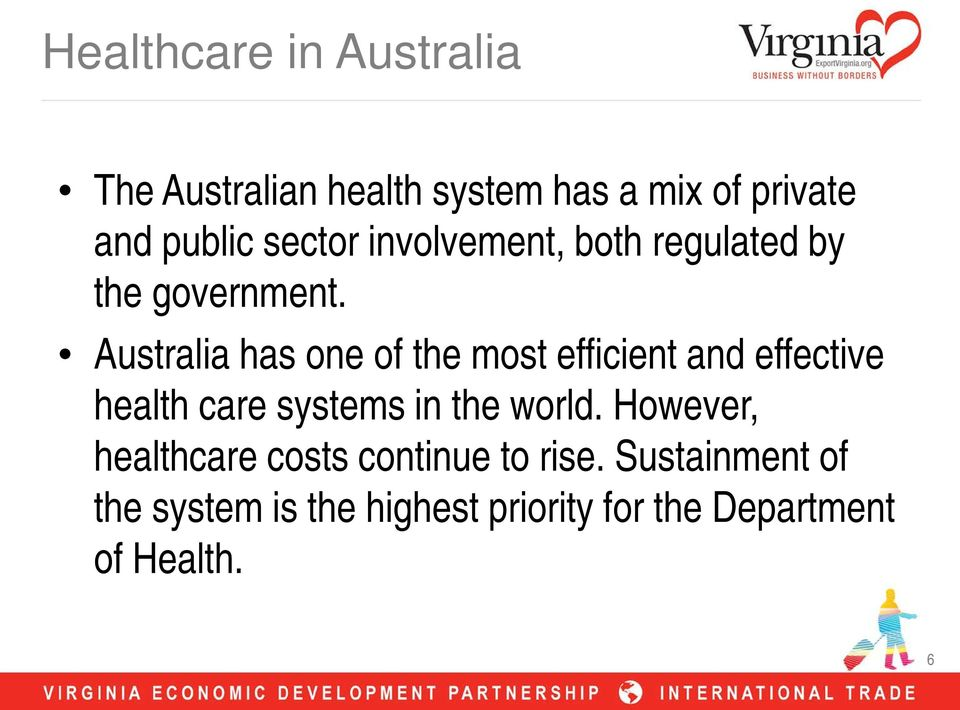 Australia has one of the most efficient and effective health care systems in the world.
