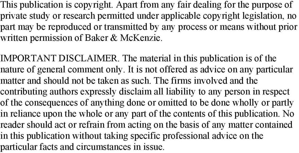prior written permission of Baker & McKenzie. IMPORTANT DISCLAIMER. The material in this publication is of the nature of general comment only.
