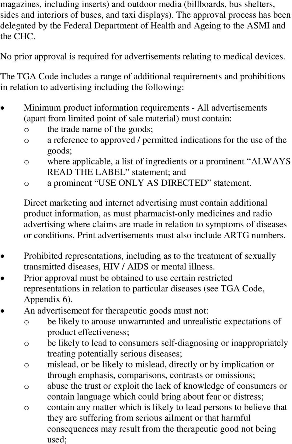 The TGA Code includes a range of additional requirements and prohibitions in relation to advertising including the following: Minimum product information requirements - All advertisements (apart from