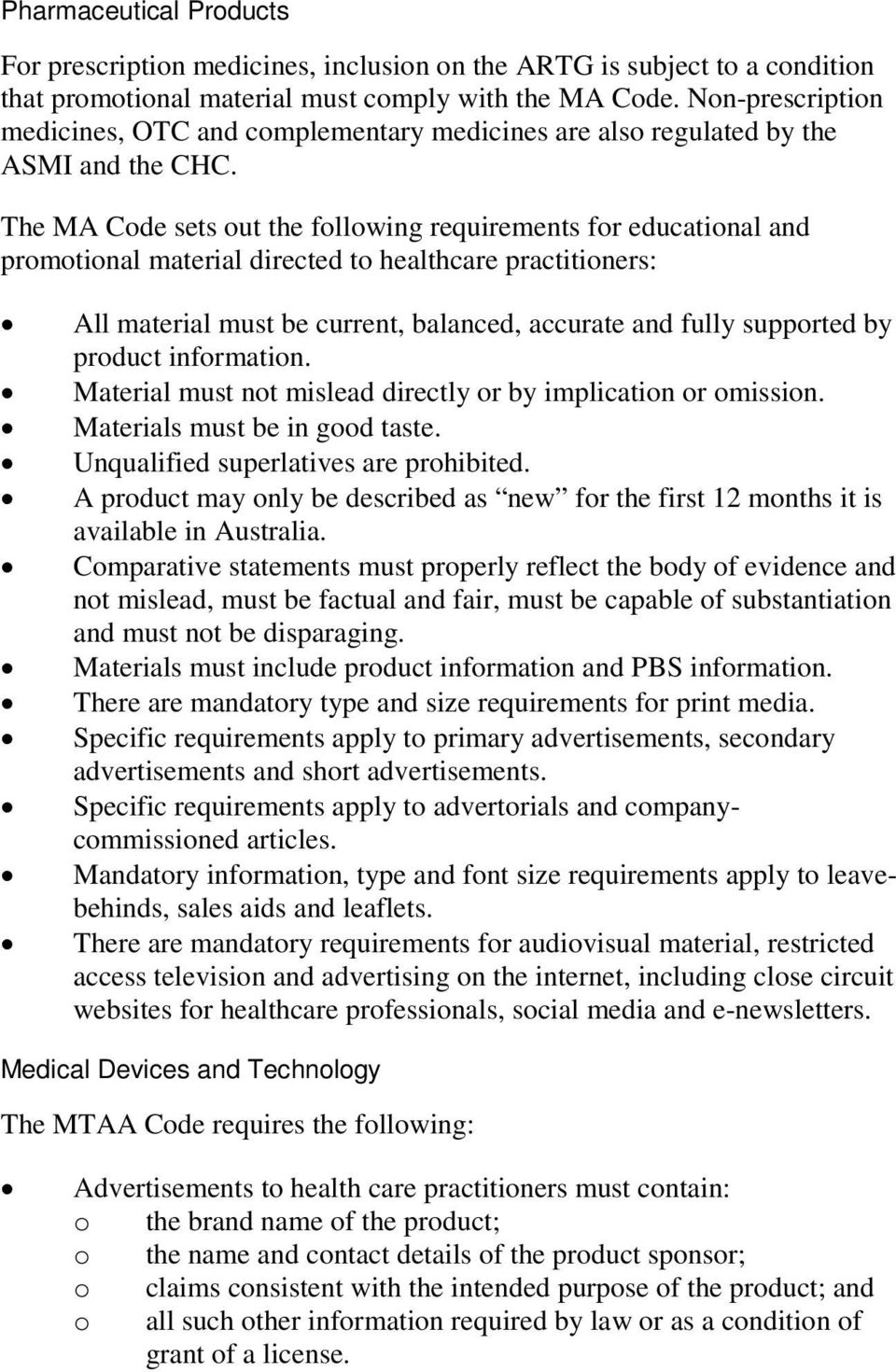 The MA Code sets out the following requirements for educational and promotional material directed to healthcare practitioners: All material must be current, balanced, accurate and fully supported by
