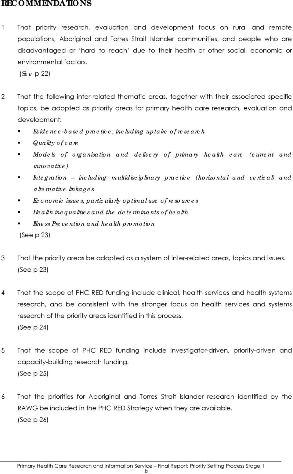 (See p 22) 2 That the following inter-related thematic areas, together with their associated specific topics, be adopted as priority areas for primary health care research, evaluation and