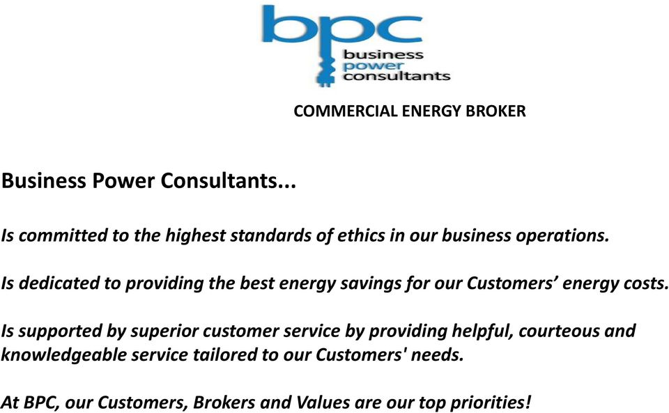 Is dedicated to providing the best energy savings for our Customers energy costs.