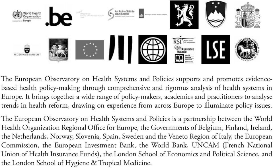 The European Observatory on Health Systems and Policies is a partnership between the World Health Organization Regional Office for Europe, the Governments of Belgium, Finland, Ireland, the