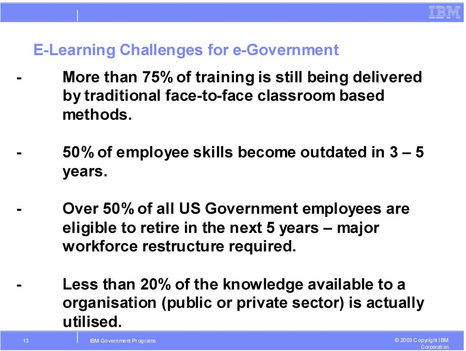 - Over 50% of all US Government employees are eligible to retire in the next 5 years major workforce restructure