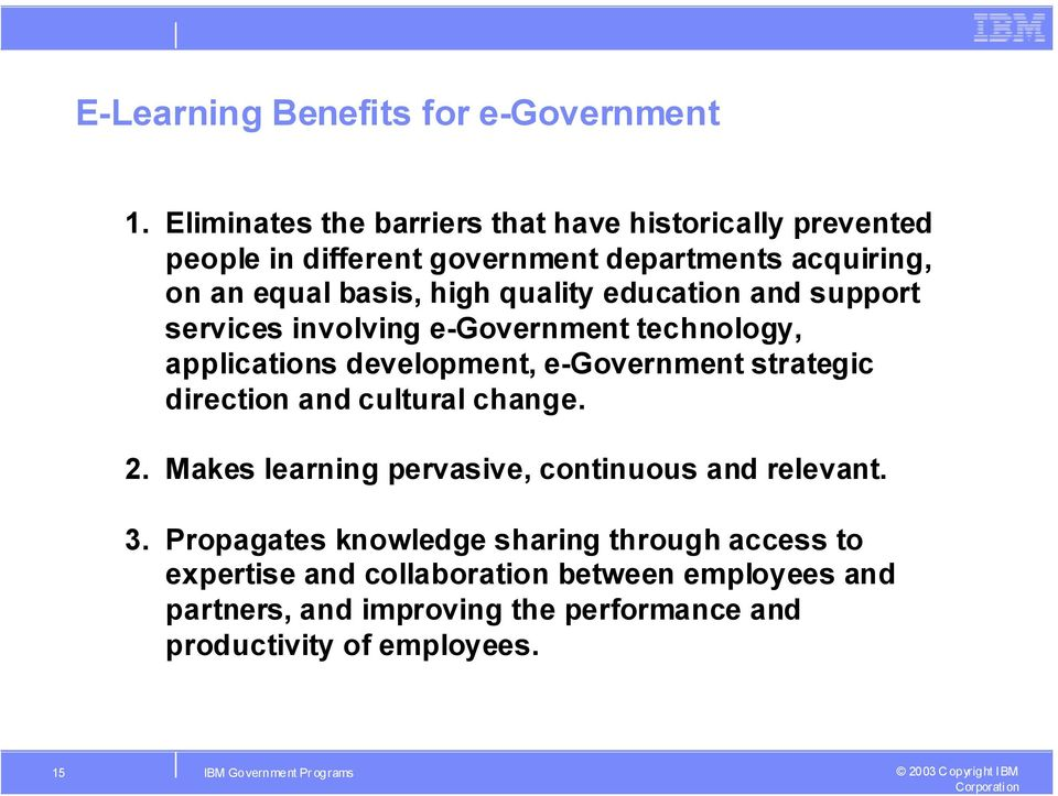 education and support services involving e-government technology, applications development, e-government strategic direction and cultural change.