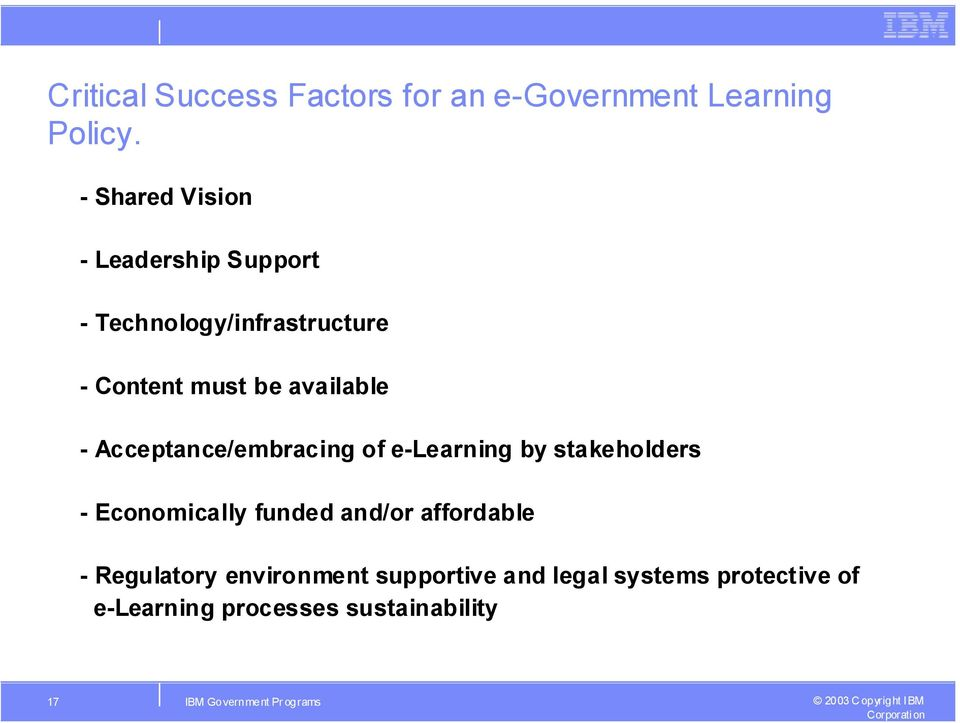 Acceptance/embracing of e-learning by stakeholders - Economically funded and/or affordable -