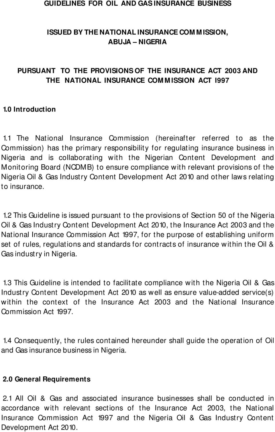 1 The National Insurance Commission (hereinafter referred to as the Commission) has the primary responsibility for regulating insurance business in Nigeria and is collaborating with the Nigerian