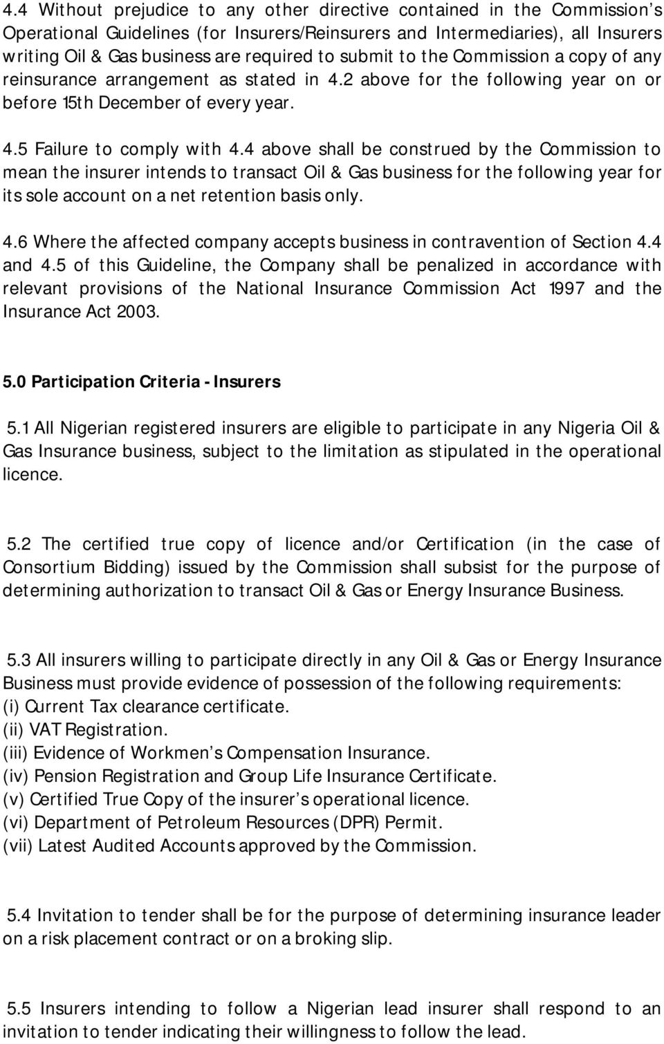 4 above shall be construed by the Commission to mean the insurer intends to transact Oil & Gas business for the following year for its sole account on a net retention basis only. 4.