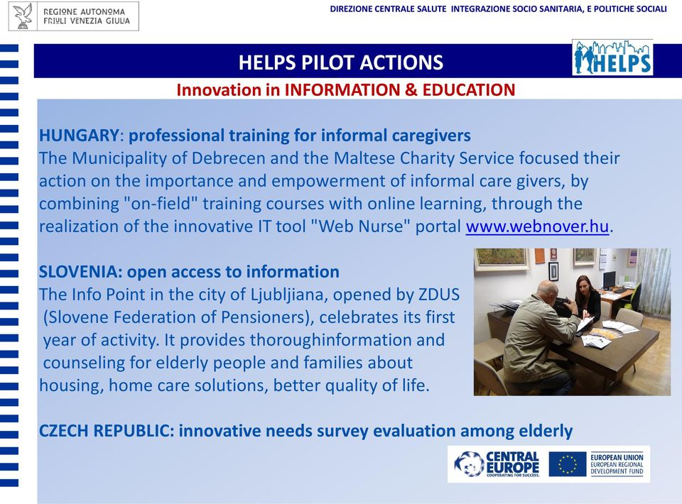 portal www.webnover.hu. SLOVENIA: open access to information The Info Point in the city of Ljubljiana, opened by ZDUS (Slovene Federation of Pensioners), celebrates its first year of activity.