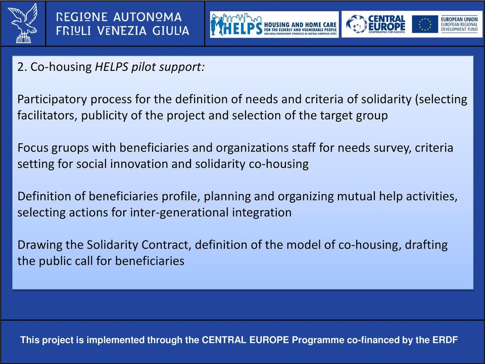 the target group Focus gruops with beneficiaries and organizations staff for needs survey, criteria setting for social innovation and solidarity co-housing Definition of