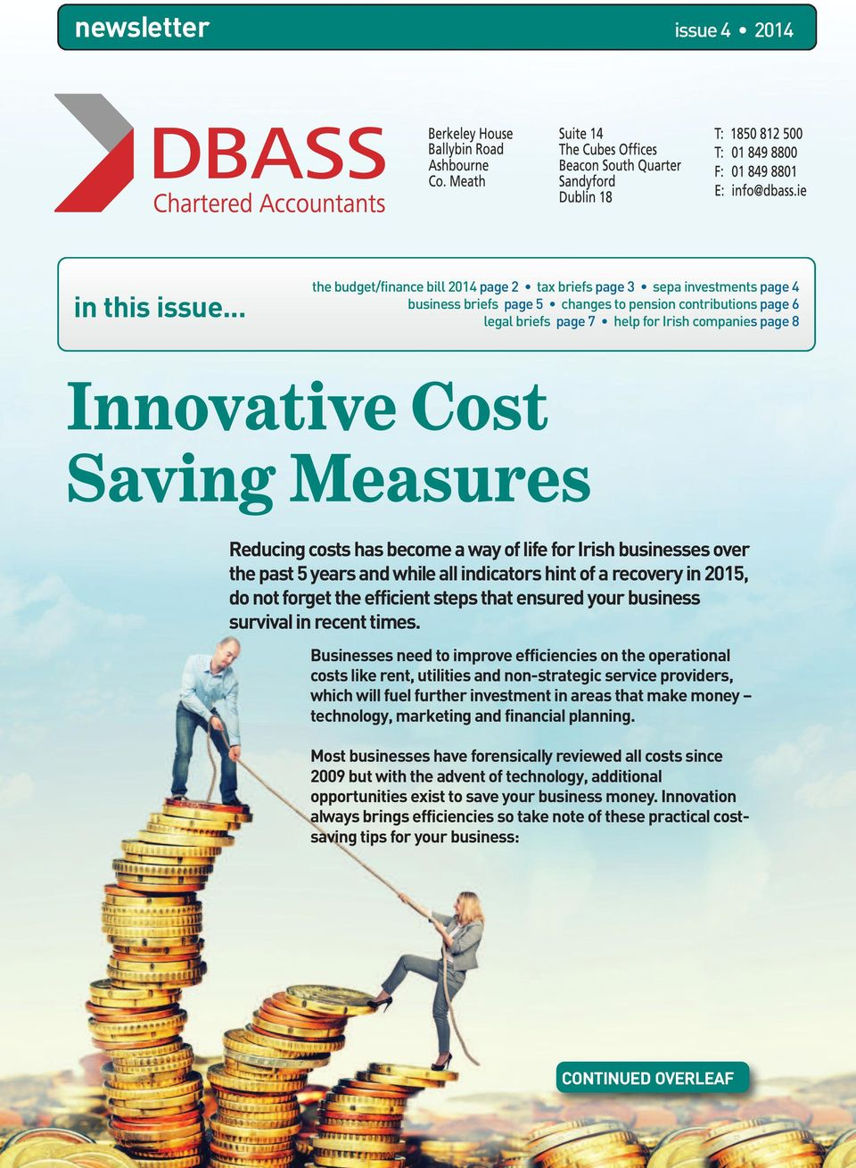 Innovative Cost Saving Measures ReducingcostshasbecomeawayoflifeforIrishbusinessesover thepast5yearsandwhileallindicatorshintofarecoveryin2015, do not forget the efficient steps that ensured your
