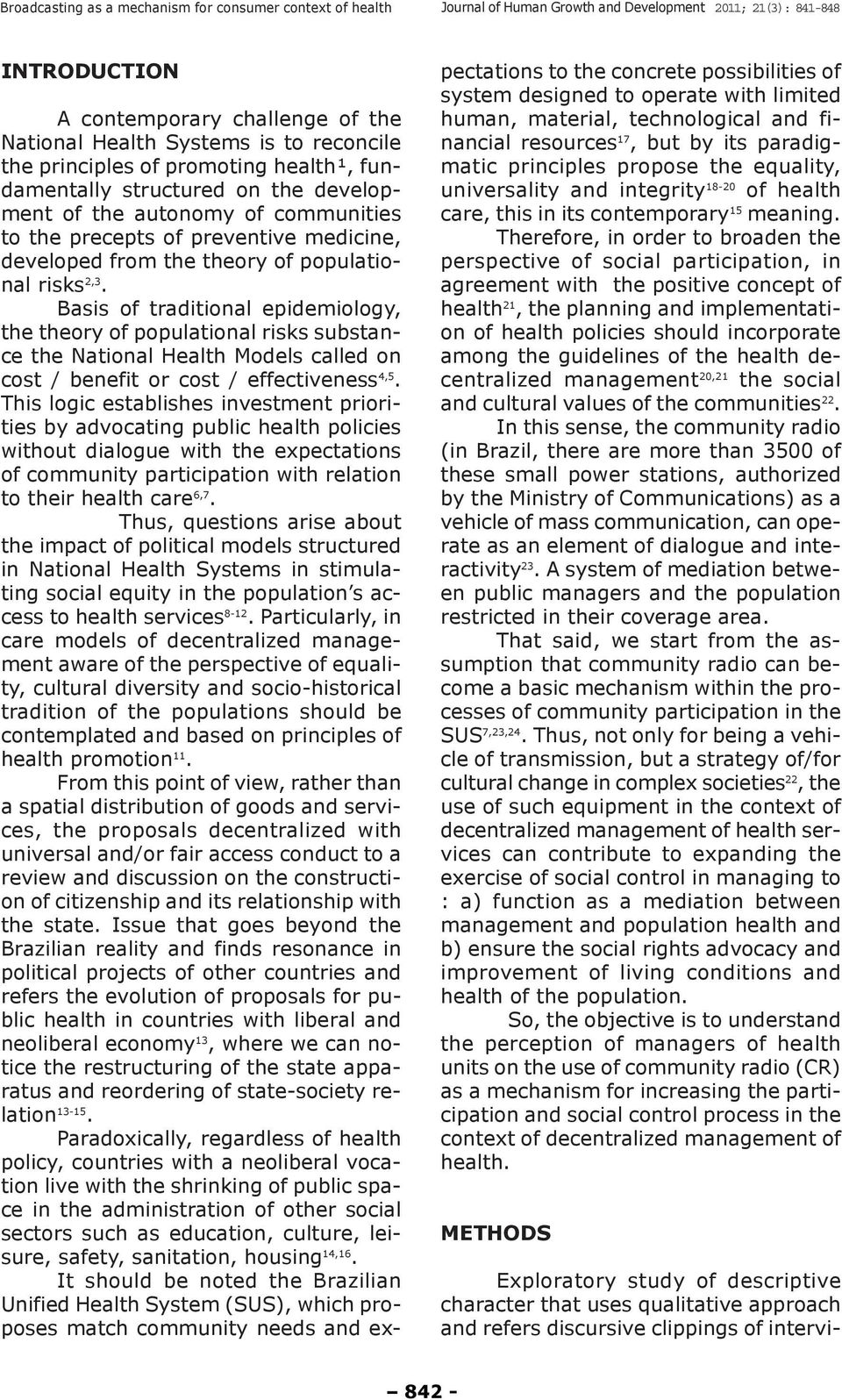 Basis of traditional epidemiology, the theory of populational risks substance the National Health Models called on cost / benefit or cost / effectiveness 4,5.