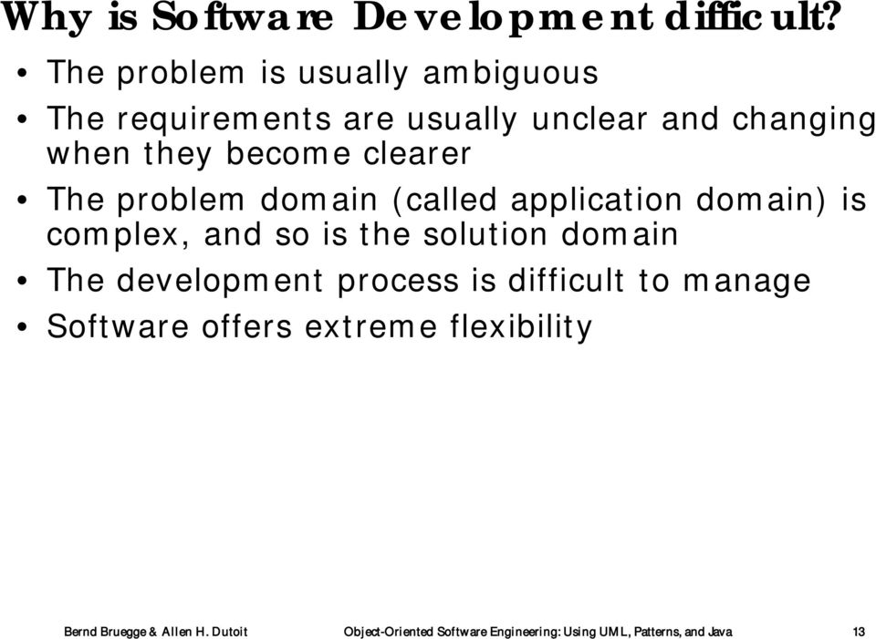 clearer The problem domain (called application domain) is complex, and so is the solution domain The