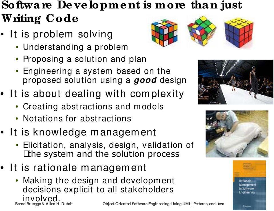 knowledge management Elicitation, analysis, design, validation of the system and the solution process It is rationale management Making the design and