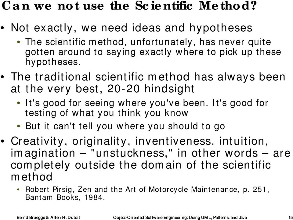 The traditional scientific method has always been at the very best, 20-20 hindsight It's good for seeing where you've been.