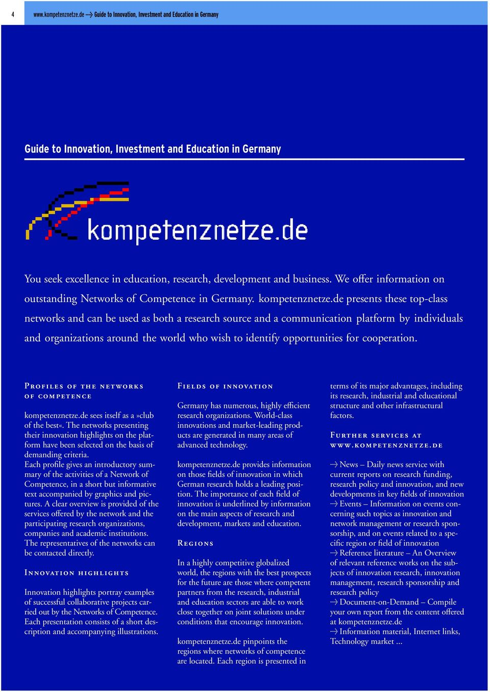We offer information on outstanding Networks of Competence in Germany. kompetenznetze.