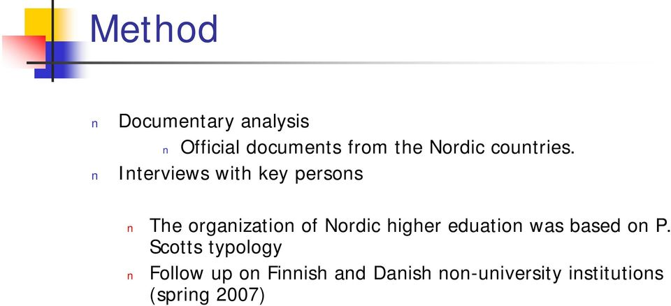 Interviews with key persons The organization of Nordic higher