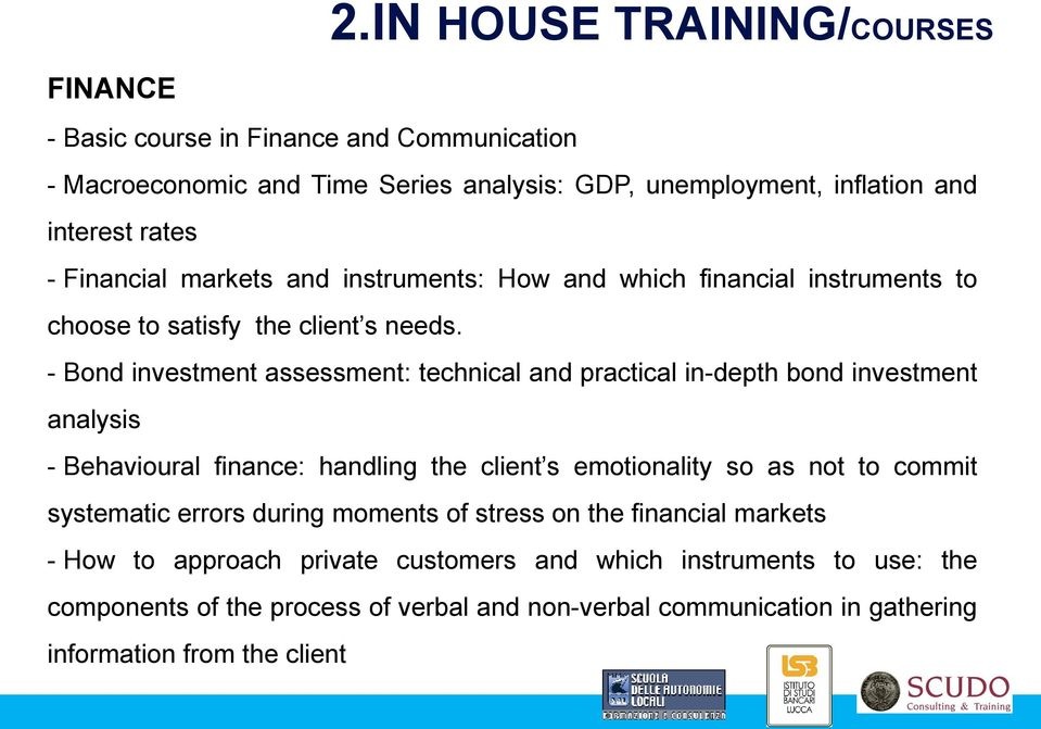- Bond investment assessment: technical and practical in-depth bond investment analysis - Behavioural finance: handling the client s emotionality so as not to commit