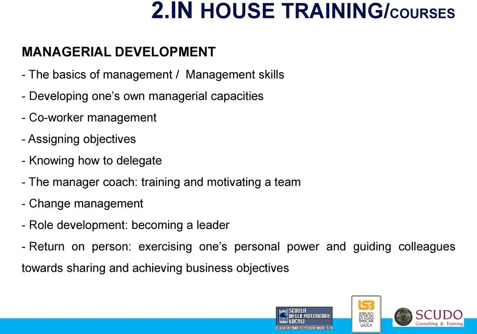 capacities - Co-worker management - Assigning objectives - Knowing how to delegate - The manager coach: training