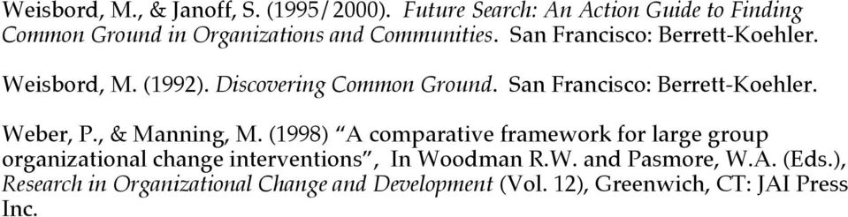 Weisbord, M. (1992). Discovering Common Ground. San Francisco: Berrett-Koehler. Weber, P., & Manning, M.