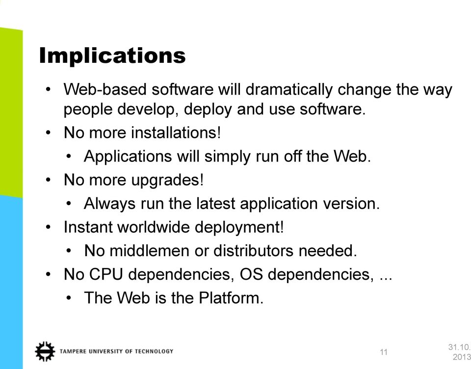 No more upgrades! Always run the latest application version. Instant worldwide deployment!