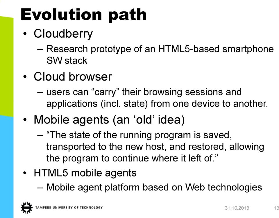 Mobile agents (an old idea) The state of the running program is saved, transported to the new host, and