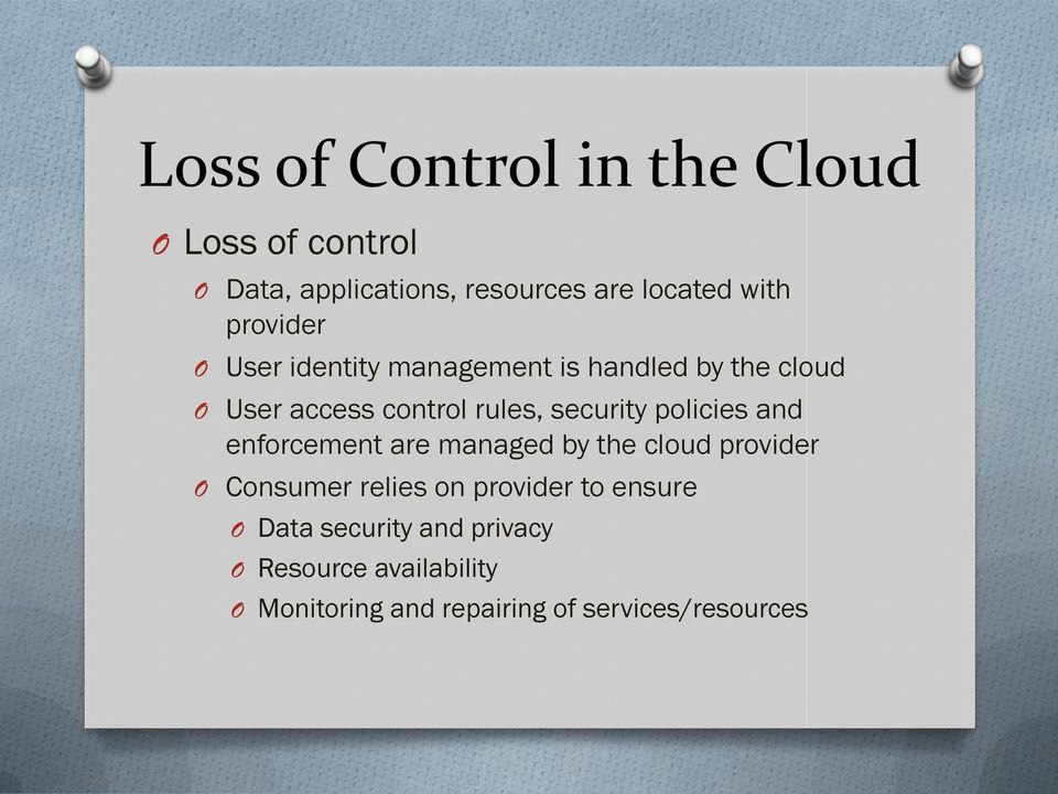 policies and enforcement are managed by the cloud provider O Consumer relies on provider to ensure