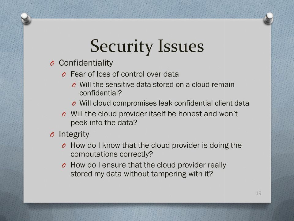 O Will cloud compromises leak confidential client data O Will the cloud provider itself be honest and won t