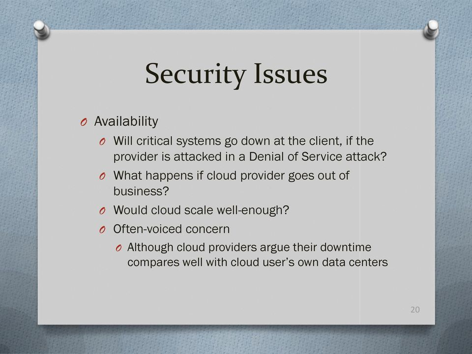 O What happens if cloud provider goes out of business? O Would cloud scale well-enough?