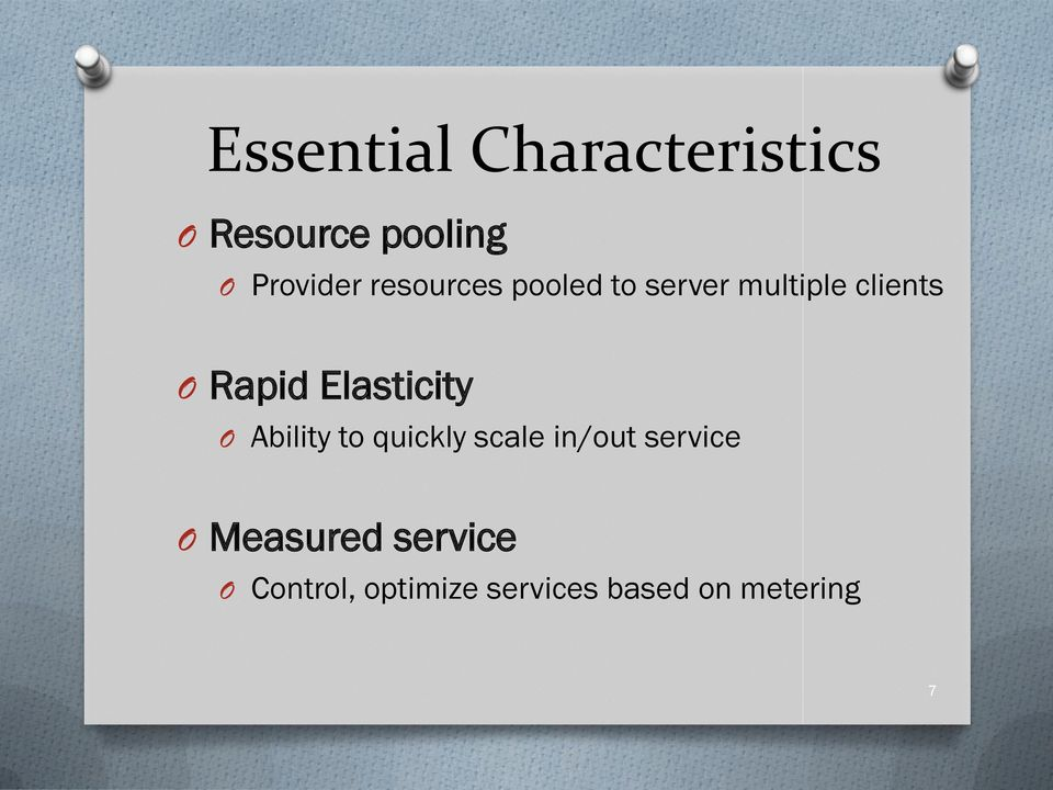 Elasticity O Ability to quickly scale in/out service O
