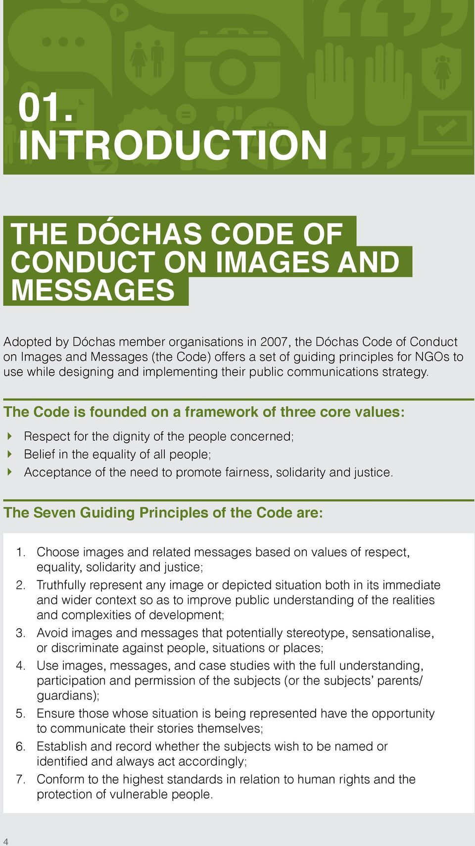 The Code is founded on a framework of three core values: 4 Respect for the dignity of the people concerned; 4 Belief in the equality of all people; 4 Acceptance of the need to promote fairness,