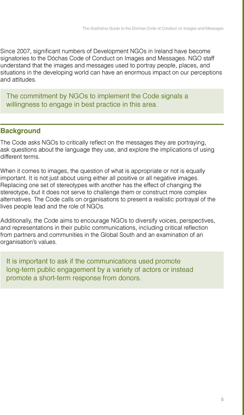 The commitment by NGOs to implement the Code signals a willingness to engage in best practice in this area.