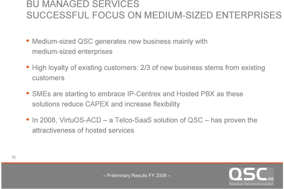existing customers SMEs are starting to embrace IP-Centrex and Hosted PBX as these solutions reduce CAPEX and