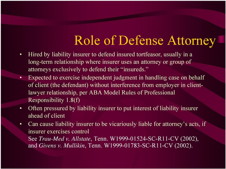 Expected to exercise independent judgment in handling case on behalf of client (the defendant) without interference from employer in clientlawyer relationship, per ABA Model Rules of