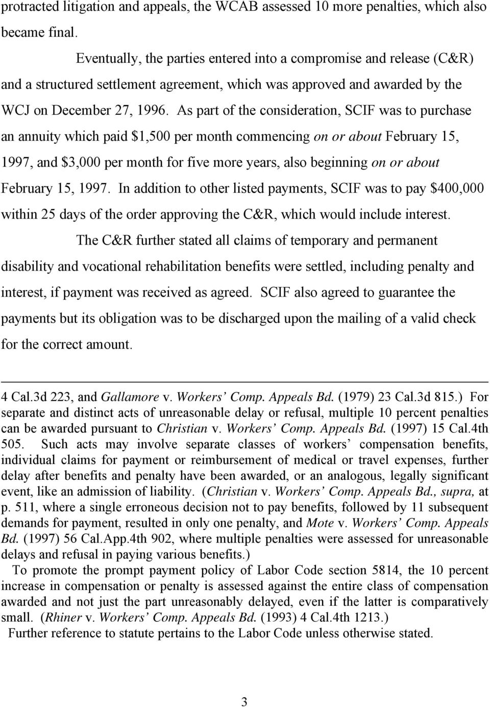 As part of the consideration, SCIF was to purchase an annuity which paid $1,500 per month commencing on or about February 15, 1997, and $3,000 per month for five more years, also beginning on or
